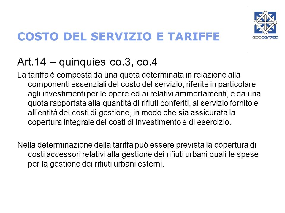 COSTO DEL SERVIZIO E TARIFFE Art.14 – quinquies co.3, co.4 La tariffa è composta da una quota determinata in relazione alla componenti essenziali del