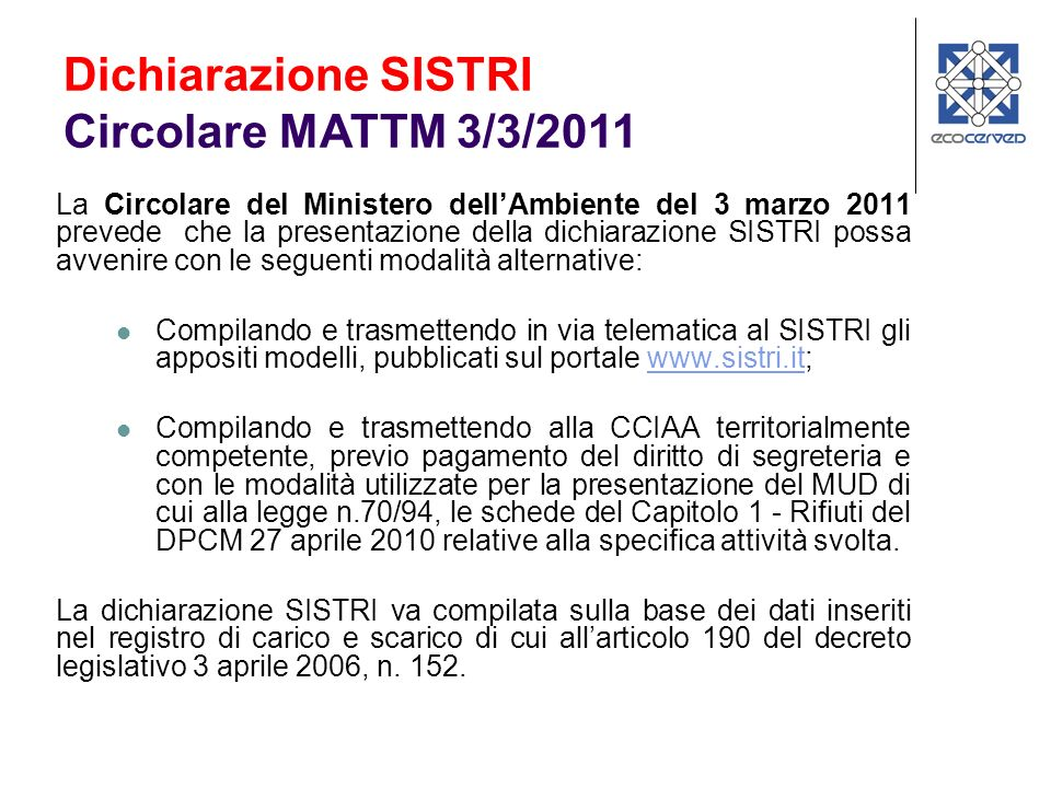 La Circolare del Ministero dellAmbiente del 3 marzo 2011 prevede che la presentazione della dichiarazione SISTRI possa avvenire con le seguenti modali