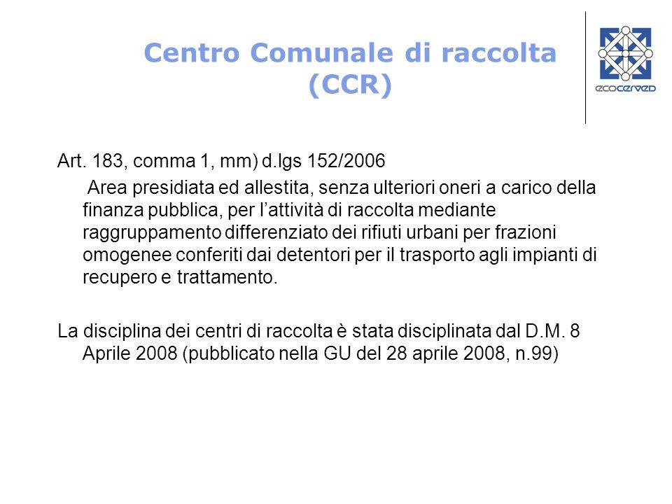 Centro Comunale di raccolta (CCR) Art. 183, comma 1, mm) d.lgs 152/2006 Area presidiata ed allestita, senza ulteriori oneri a carico della finanza pub