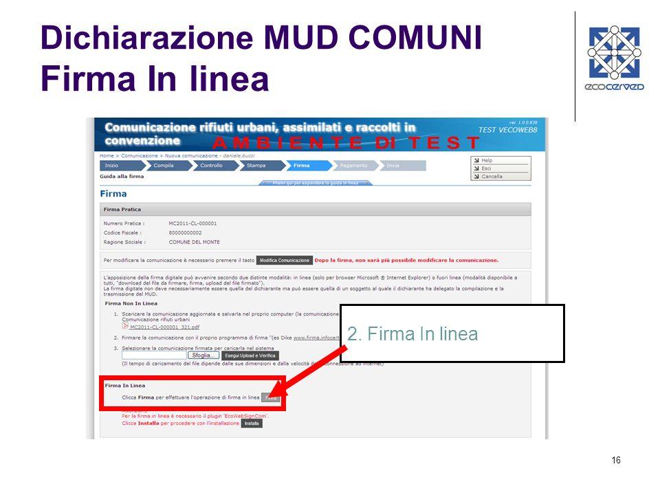 16 Dichiarazione MUD COMUNI Firma In linea 2. Firma In linea