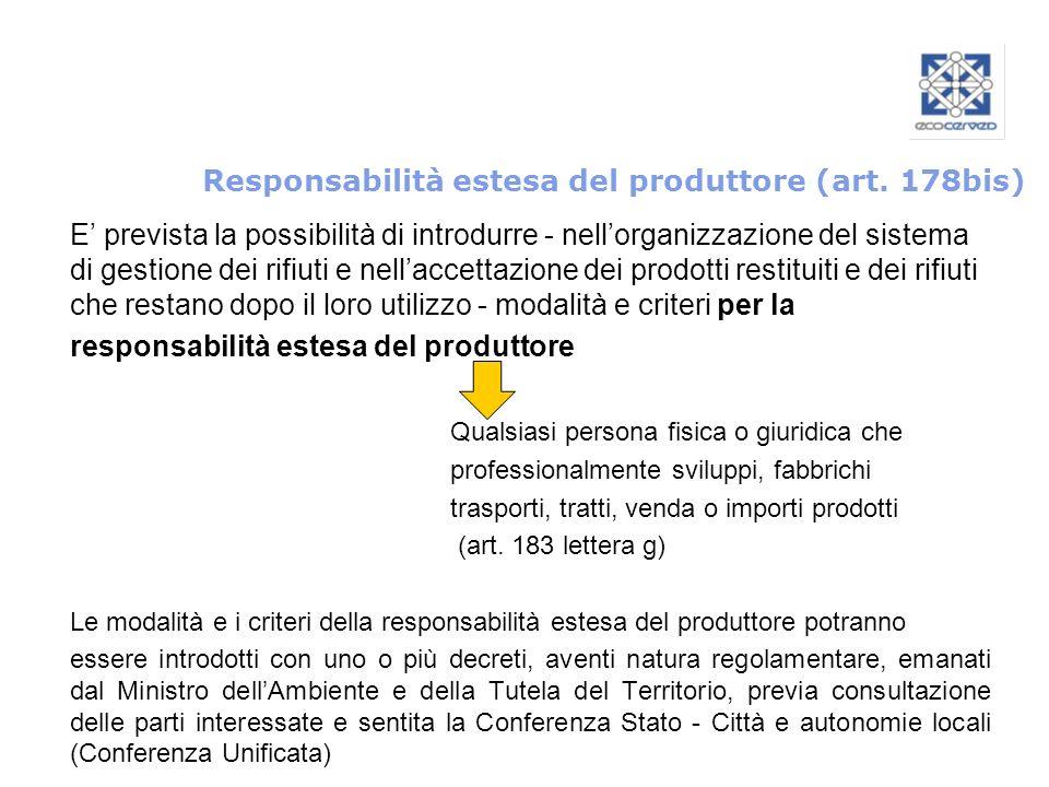Responsabilità estesa del produttore (art. 178bis) E prevista la possibilità di introdurre - nellorganizzazione del sistema di gestione dei rifiuti e
