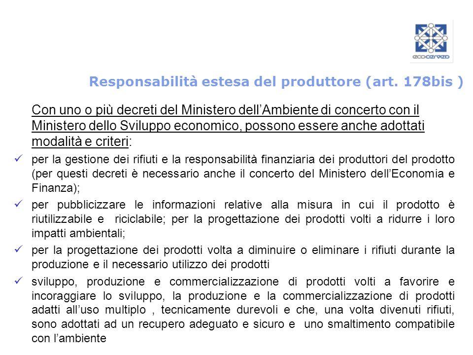Responsabilità estesa del produttore (art. 178bis ) Con uno o più decreti del Ministero dellAmbiente di concerto con il Ministero dello Sviluppo econo