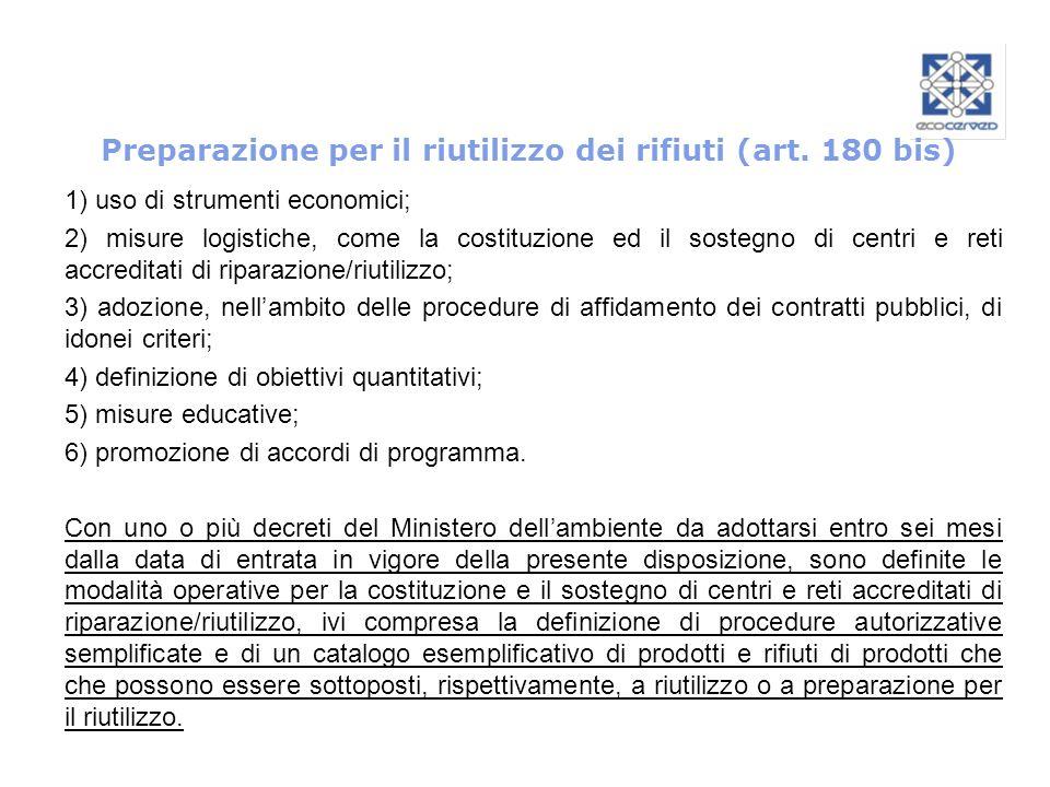 Preparazione per il riutilizzo dei rifiuti (art. 180 bis) 1) uso di strumenti economici; 2) misure logistiche, come la costituzione ed il sostegno di