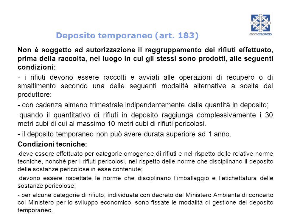 Deposito temporaneo (art. 183) Non è soggetto ad autorizzazione il raggruppamento dei rifiuti effettuato, prima della raccolta, nel luogo in cui gli s