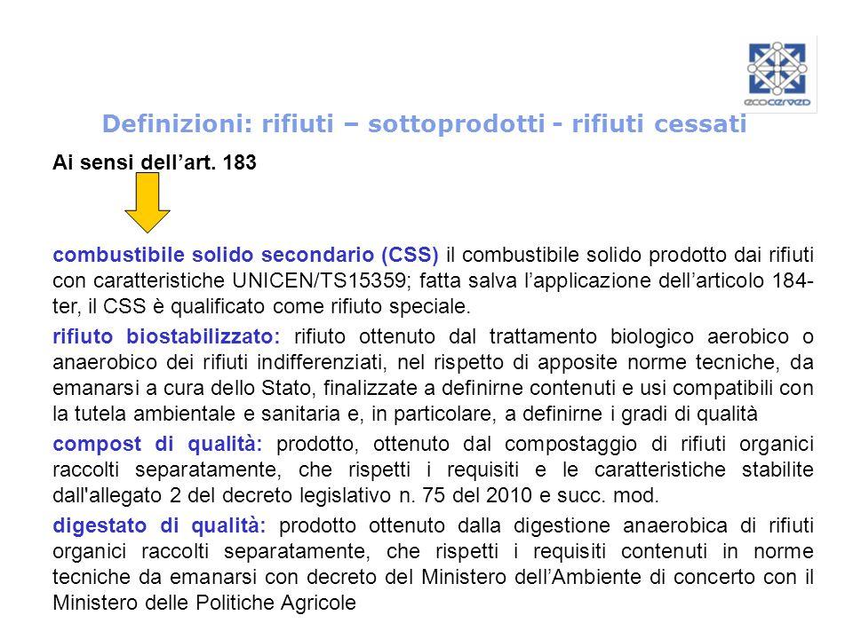 Definizioni: rifiuti – sottoprodotti - rifiuti cessati Ai sensi dellart. 183 combustibile solido secondario (CSS) il combustibile solido prodotto dai