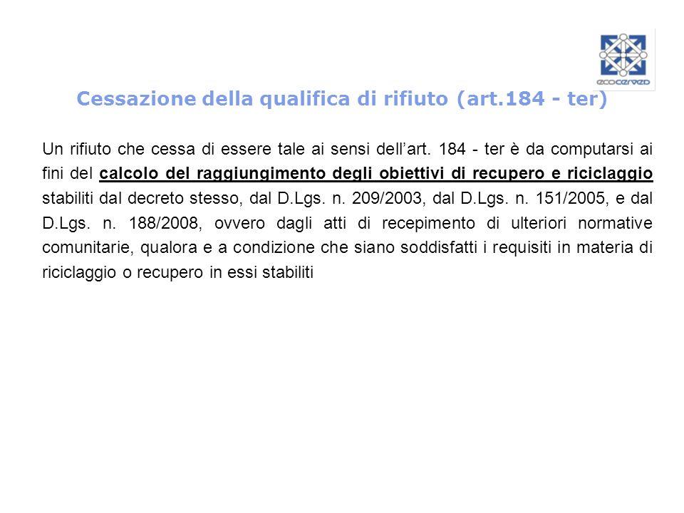 Cessazione della qualifica di rifiuto (art.184 - ter) Un rifiuto che cessa di essere tale ai sensi dellart. 184 - ter è da computarsi ai fini del calc