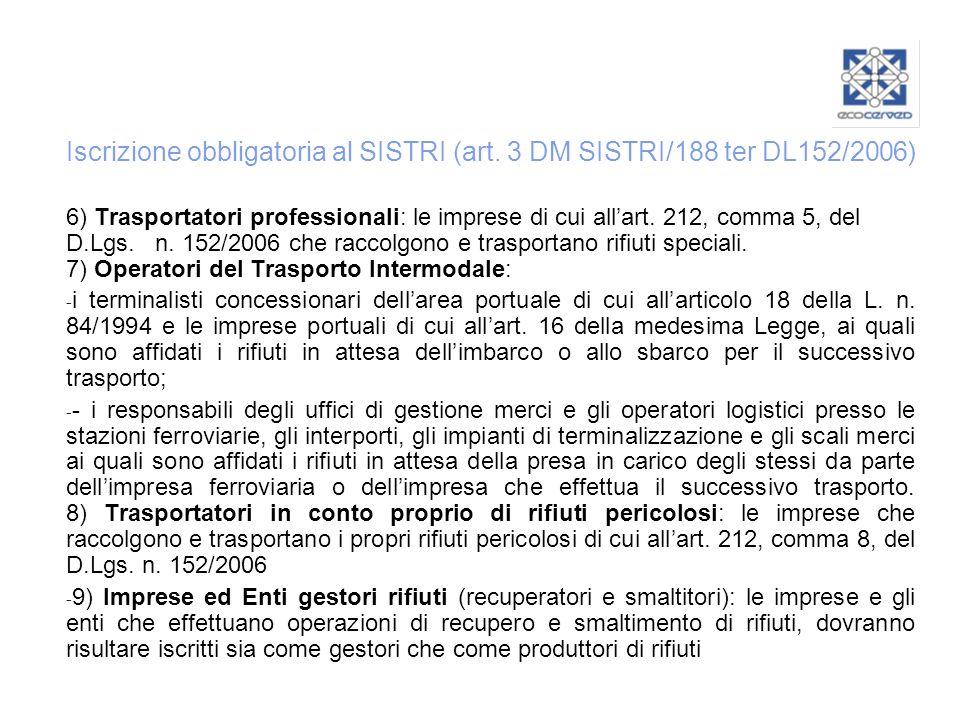 Iscrizione obbligatoria al SISTRI (art. 3 DM SISTRI/188 ter DL152/2006) 6) Trasportatori professionali: le imprese di cui allart. 212, comma 5, del D.