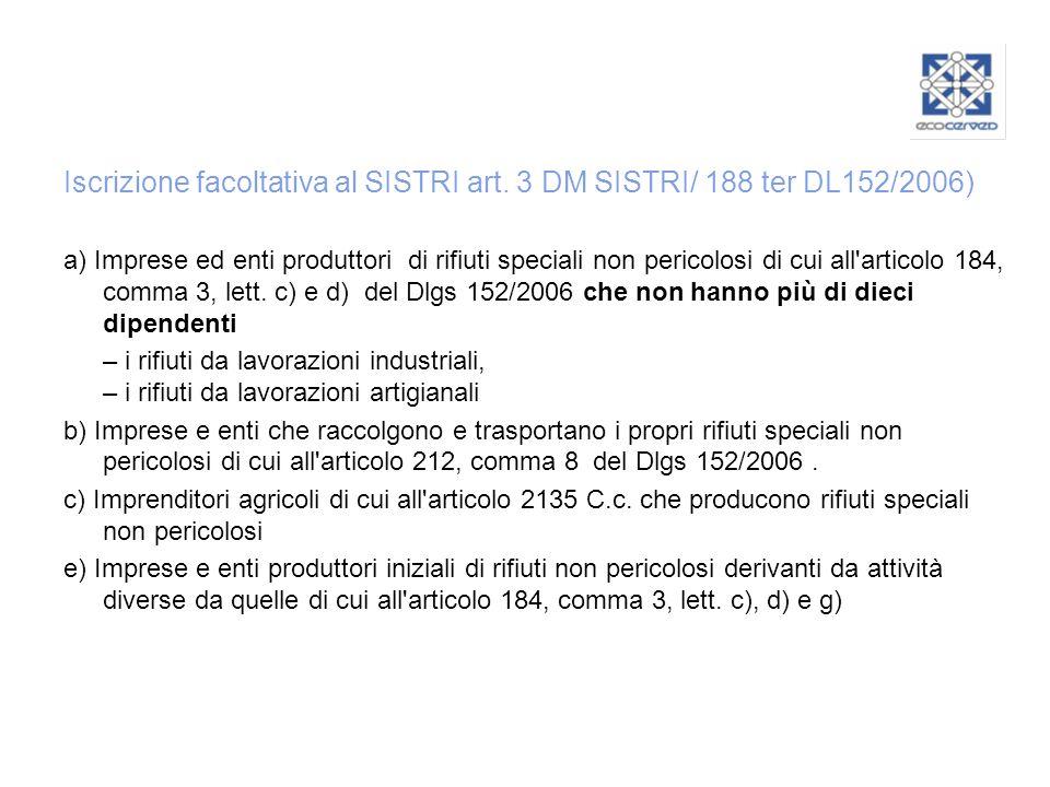 Iscrizione facoltativa al SISTRI art. 3 DM SISTRI/ 188 ter DL152/2006) a) Imprese ed enti produttori di rifiuti speciali non pericolosi di cui all'art