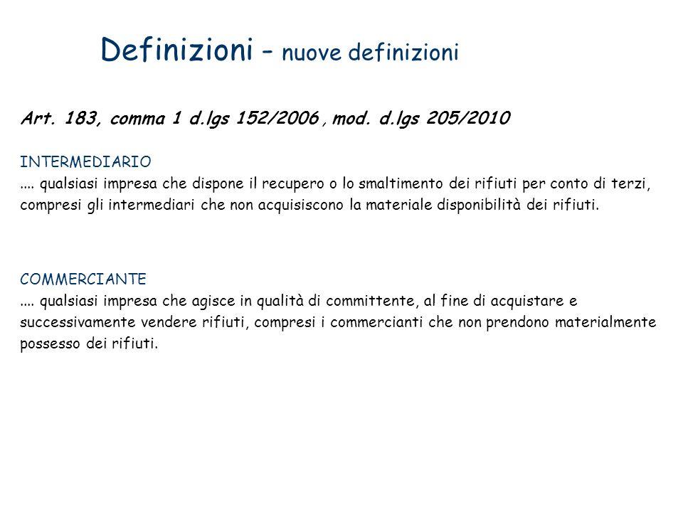 Definizioni - nuove definizioni Art. 183, comma 1 d.lgs 152/2006, mod. d.lgs 205/2010 INTERMEDIARIO.... qualsiasi impresa che dispone il recupero o lo