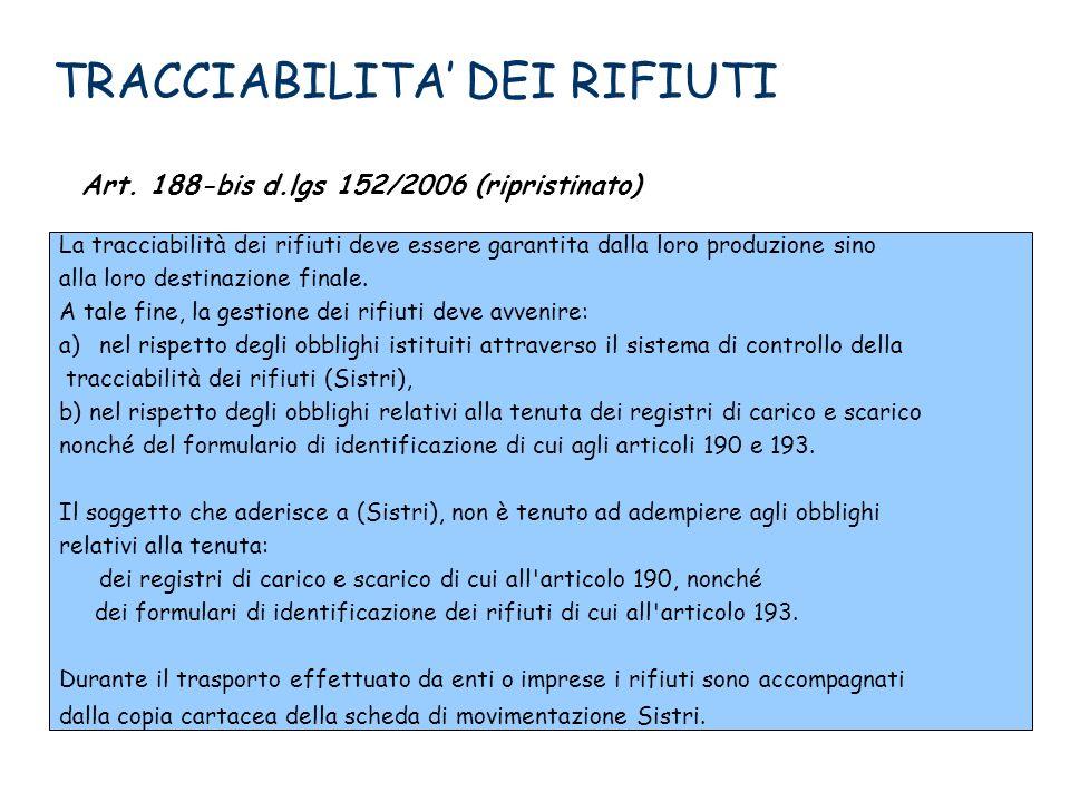 TRACCIABILITA DEI RIFIUTI Art. 188-bis d.lgs 152/2006 (ripristinato) La tracciabilità dei rifiuti deve essere garantita dalla loro produzione sino all
