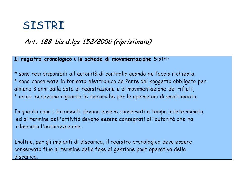 SISTRI Art. 188-bis d.lgs 152/2006 (ripristinato) Il registro cronologico e le schede di movimentazione Sistri: * sono resi disponibili all'autorità d