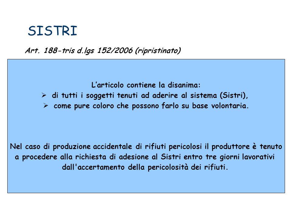 SISTRI Art. 188-tris d.lgs 152/2006 (ripristinato) Larticolo contiene la disanima: di tutti i soggetti tenuti ad aderire al sistema (Sistri), come pur