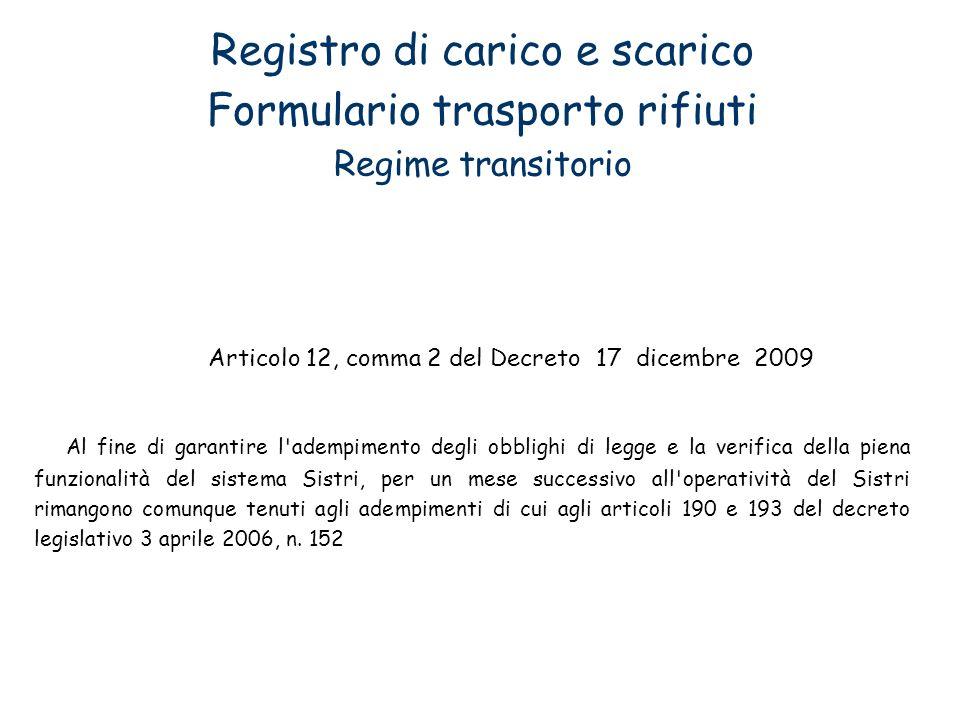 Registro di carico e scarico Formulario trasporto rifiuti Regime transitorio Articolo 12, comma 2 del Decreto 17 dicembre 2009 Al fine di garantire l'
