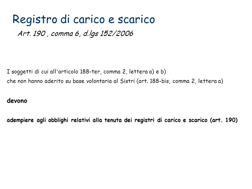 Registro di carico e scarico I soggetti di cui all'articolo 188-ter, comma 2, lettera a) e b) che non hanno aderito su base volontaria al Sistri (art.