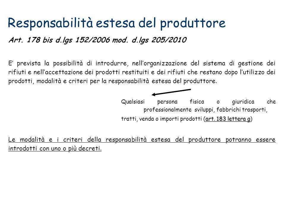 Responsabilità estesa del produttore Art. 178 bis d.lgs 152/2006 mod. d.lgs 205/2010 E prevista la possibilità di introdurre, nellorganizzazione del s