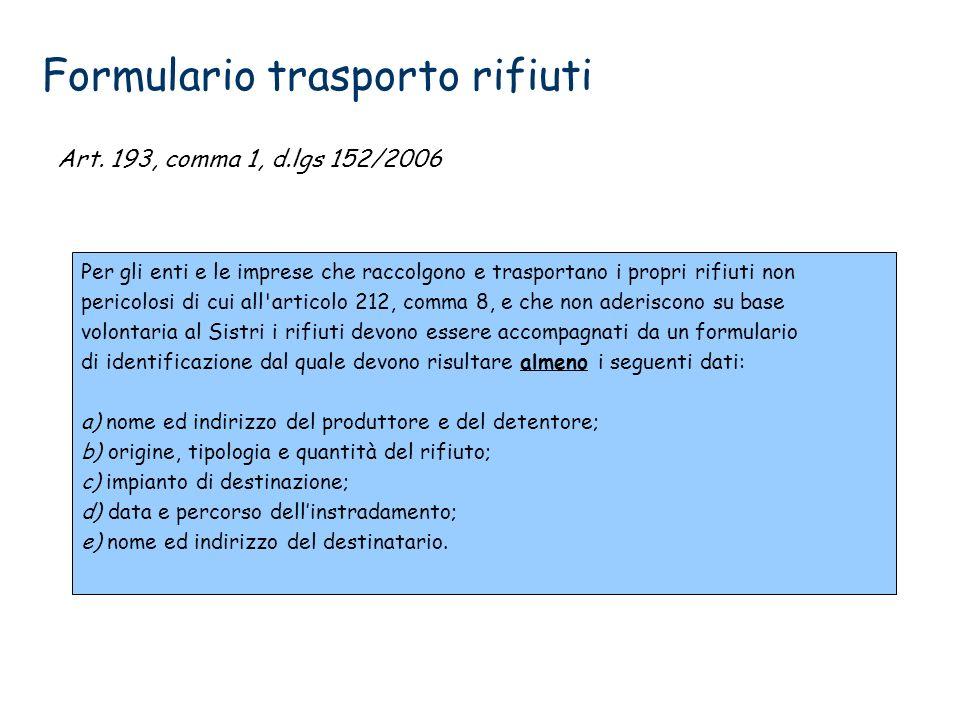 Formulario trasporto rifiuti Art. 193, comma 1, d.lgs 152/2006 Per gli enti e le imprese che raccolgono e trasportano i propri rifiuti non pericolosi