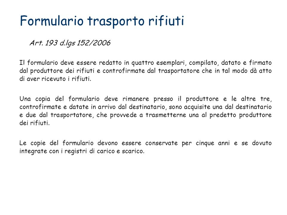 Formulario trasporto rifiuti Il formulario deve essere redatto in quattro esemplari, compilato, datato e firmato dal produttore dei rifiuti e controfi