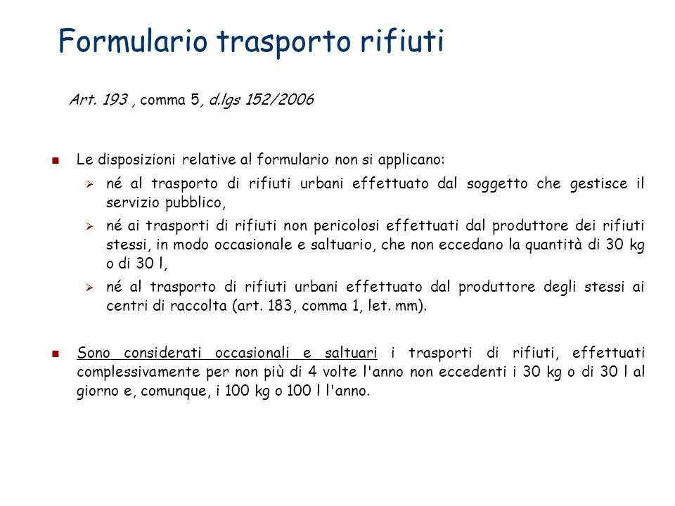 Formulario trasporto rifiuti Le disposizioni relative al formulario non si applicano: né al trasporto di rifiuti urbani effettuato dal soggetto che ge