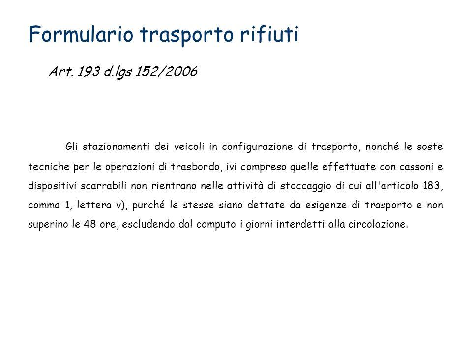 Formulario trasporto rifiuti Gli stazionamenti dei veicoli in configurazione di trasporto, nonché le soste tecniche per le operazioni di trasbordo, iv