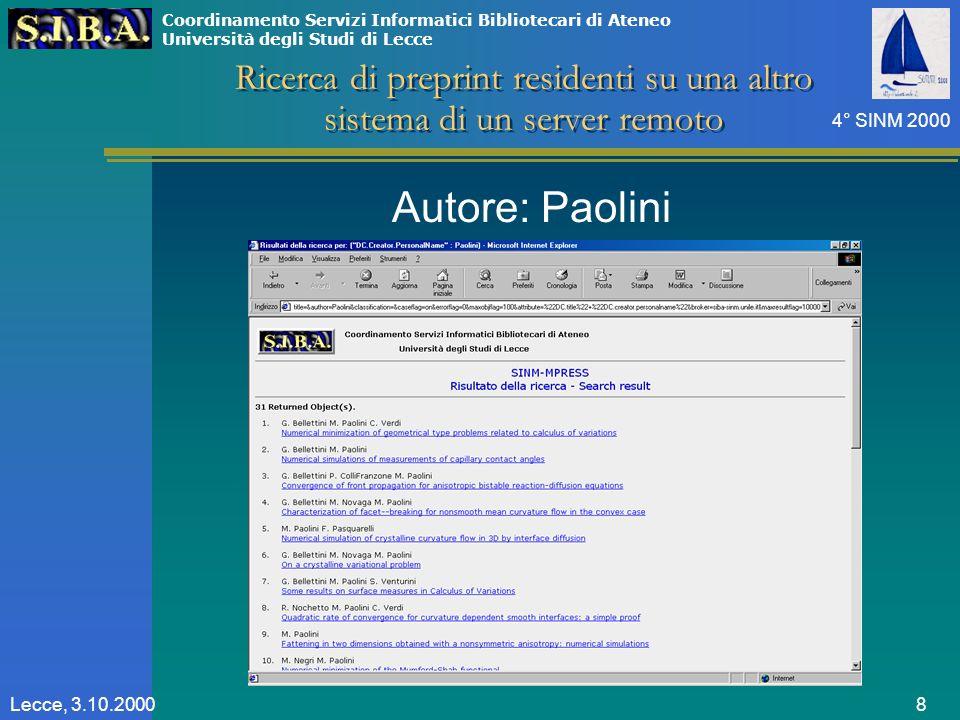Coordinamento Servizi Informatici Bibliotecari di Ateneo Università degli Studi di Lecce 4° SINM 2000 8Lecce, 3.10.2000 Ricerca di preprint residenti su una altro sistema di un server remoto Autore: Paolini