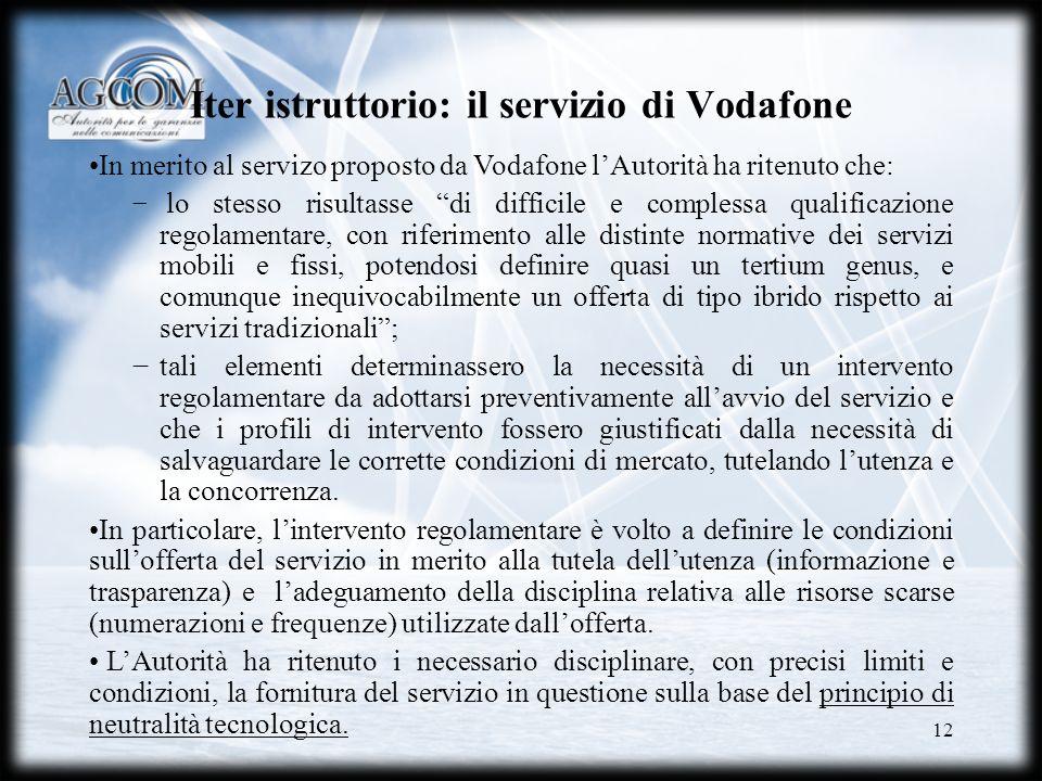 12 Iter istruttorio: il servizio di Vodafone In merito al servizo proposto da Vodafone lAutorità ha ritenuto che: lo stesso risultasse di difficile e