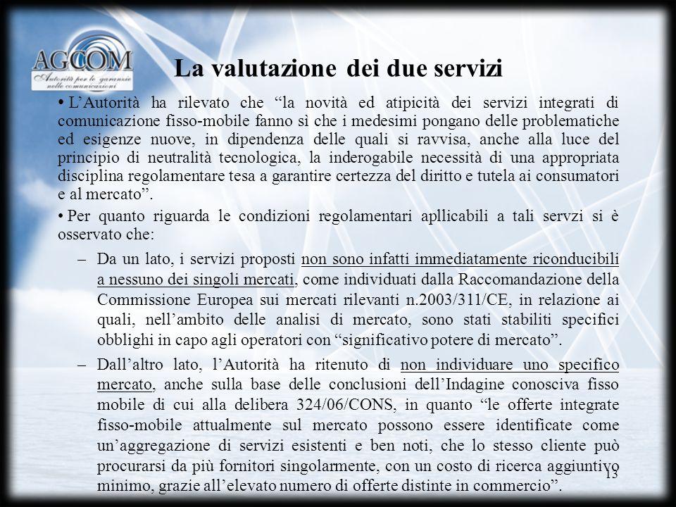 13 La valutazione dei due servizi LAutorità ha rilevato che la novità ed atipicità dei servizi integrati di comunicazione fisso-mobile fanno sì che i