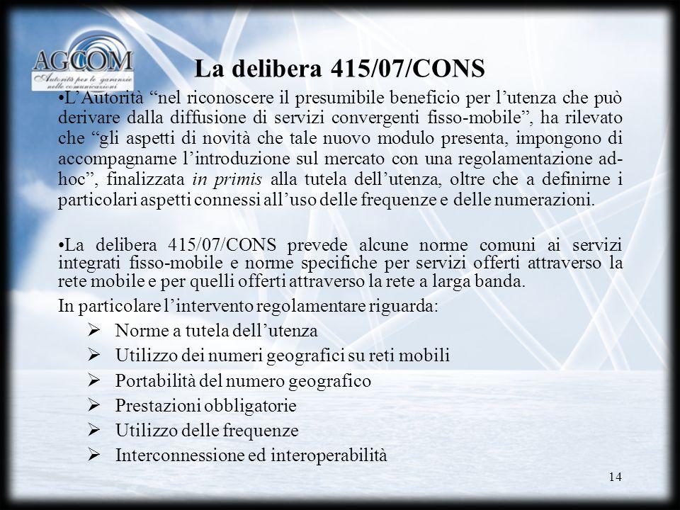 14 La delibera 415/07/CONS LAutorità nel riconoscere il presumibile beneficio per lutenza che può derivare dalla diffusione di servizi convergenti fis