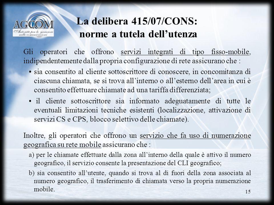 15 La delibera 415/07/CONS: norme a tutela dellutenza Gli operatori che offrono servizi integrati di tipo fisso-mobile, indipendentemente dalla propri