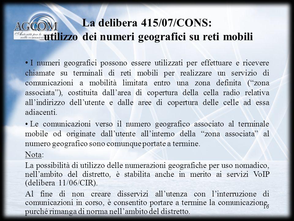 16 La delibera 415/07/CONS: utilizzo dei numeri geografici su reti mobili I numeri geografici possono essere utilizzati per effettuare e ricevere chia