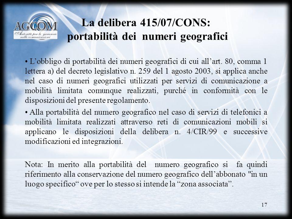 17 La delibera 415/07/CONS: portabilità dei numeri geografici Lobbligo di portabilità dei numeri geografici di cui allart. 80, comma 1 lettera a) del
