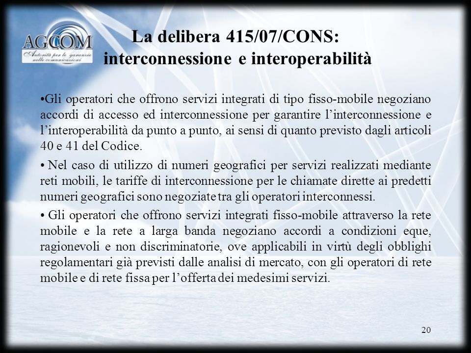 20 La delibera 415/07/CONS: interconnessione e interoperabilità Gli operatori che offrono servizi integrati di tipo fisso-mobile negoziano accordi di