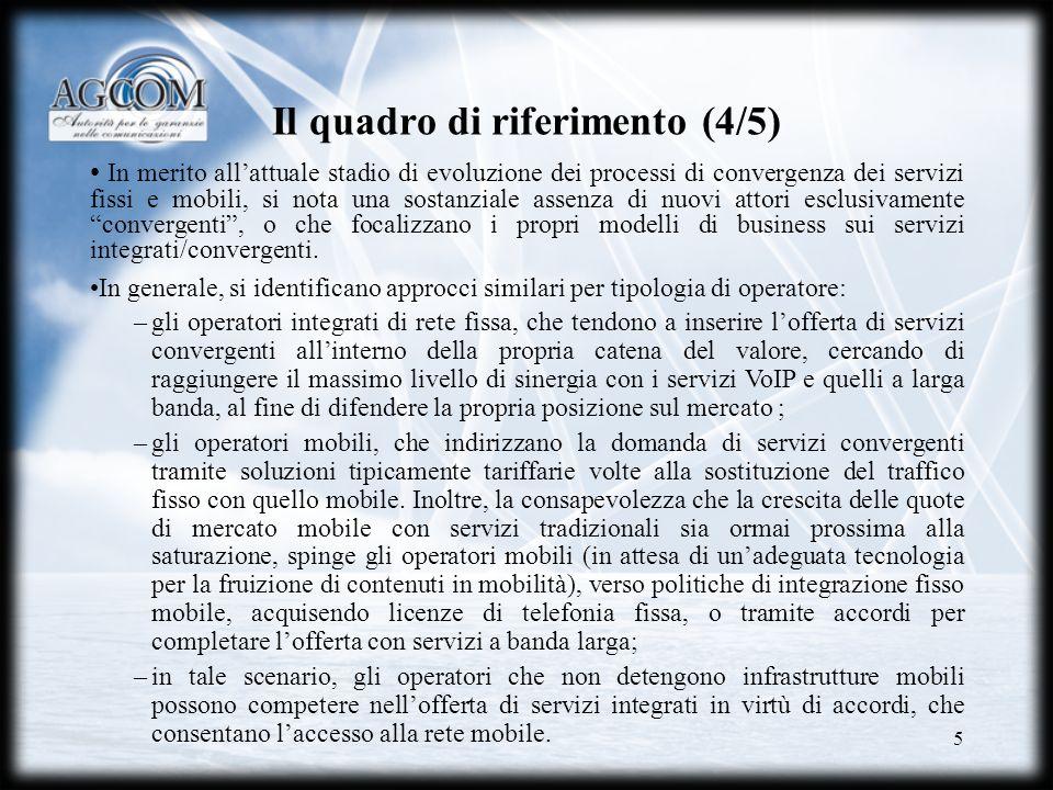 5 Il quadro di riferimento (4/5) In merito allattuale stadio di evoluzione dei processi di convergenza dei servizi fissi e mobili, si nota una sostanz