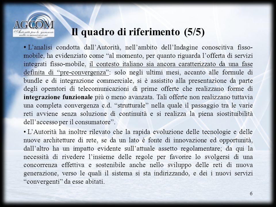 6 Il quadro di riferimento (5/5) Lanalisi condotta dallAutorità, nellambito dellIndagine conoscitiva fisso- mobile, ha evidenziato come al momento, pe