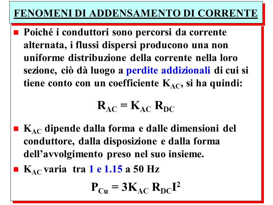 n Poiché i conduttori sono percorsi da corrente alternata, i flussi dispersi producono una non uniforme distribuzione della corrente nella loro sezion