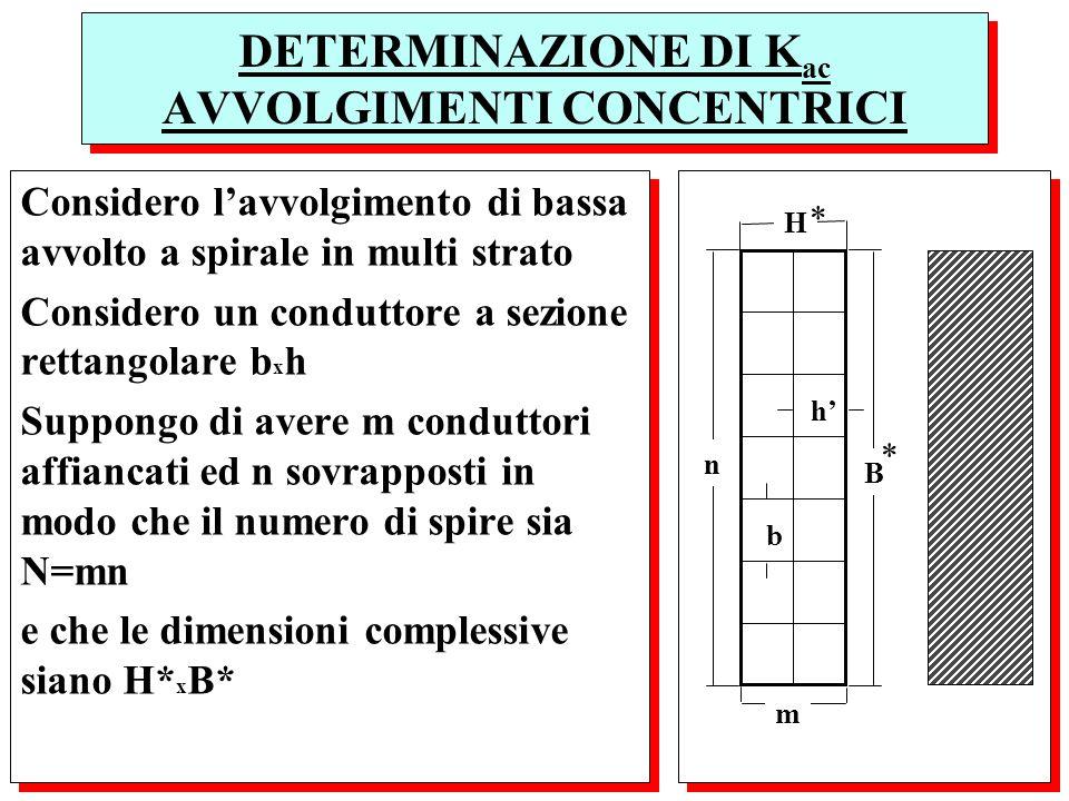 DETERMINAZIONE DI K ac AVVOLGIMENTI CONCENTRICI Considero lavvolgimento di bassa avvolto a spirale in multi strato Considero un conduttore a sezione r