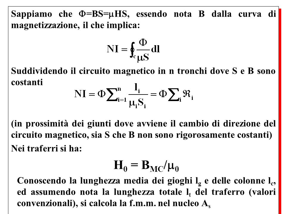 Sappiamo che =BS= HS, essendo nota B dalla curva di magnetizzazione, il che implica: Suddividendo il circuito magnetico in n tronchi dove S e B sono c