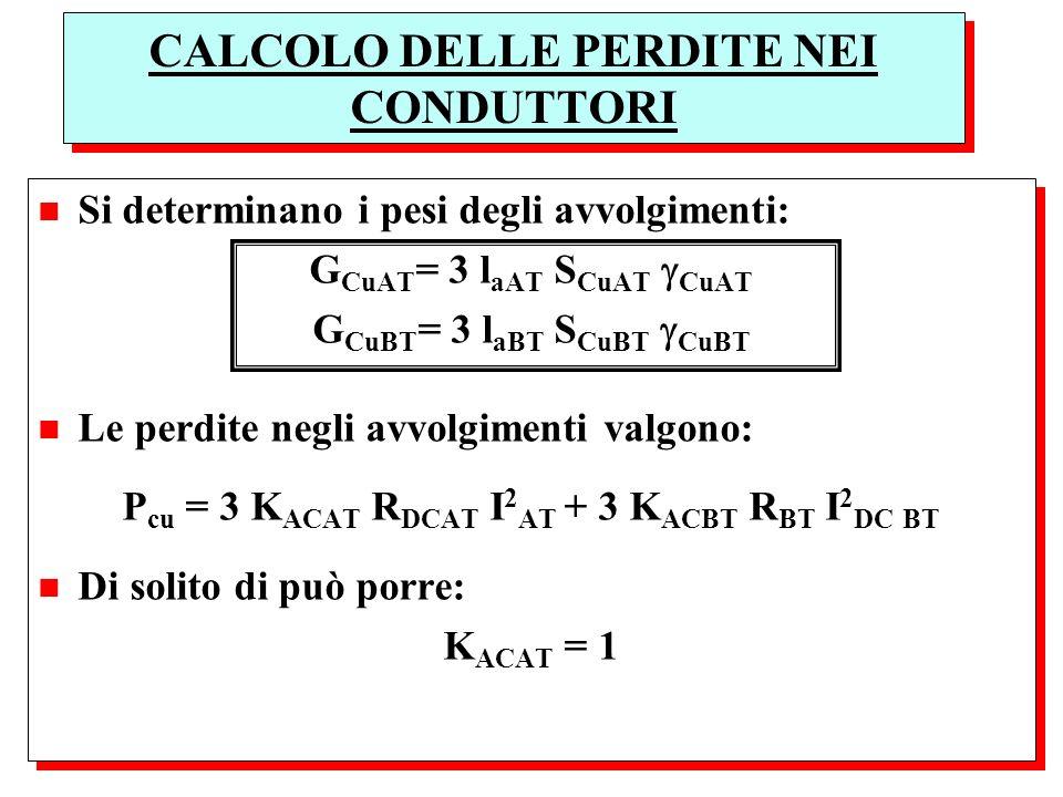 CALCOLO DELLE PERDITE NEI CONDUTTORI n Si determinano i pesi degli avvolgimenti: G CuAT = 3 l aAT S CuAT CuAT G CuBT = 3 l aBT S CuBT CuBT n Le perdit