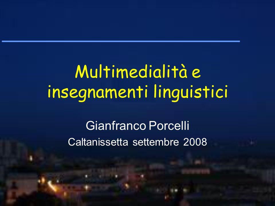 Multimedialità e insegnamenti linguistici Gianfranco Porcelli Caltanissetta settembre 2008