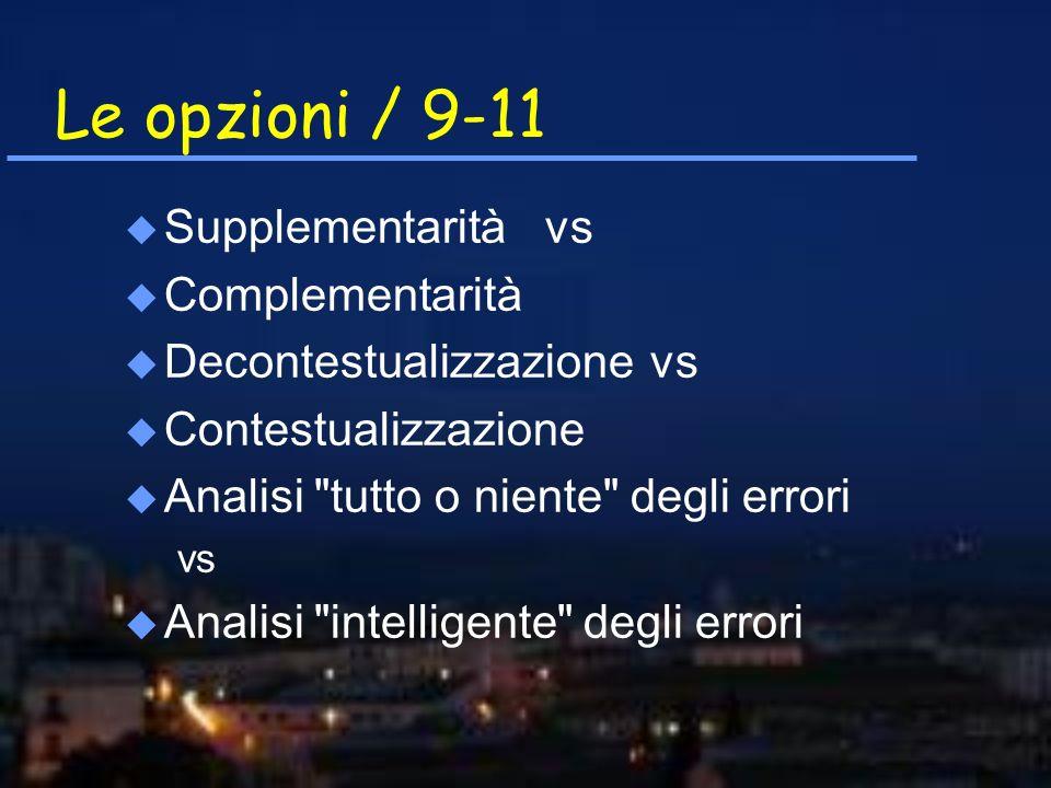 Le opzioni / 9-11 u Supplementarità vs u Complementarità u Decontestualizzazionevs u Contestualizzazione u Analisi