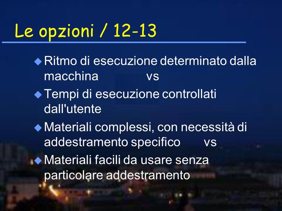 Le opzioni / 12-13 u Ritmo di esecuzione determinato dalla macchina vs u Tempi di esecuzione controllati dall'utente u Materiali complessi, con necess