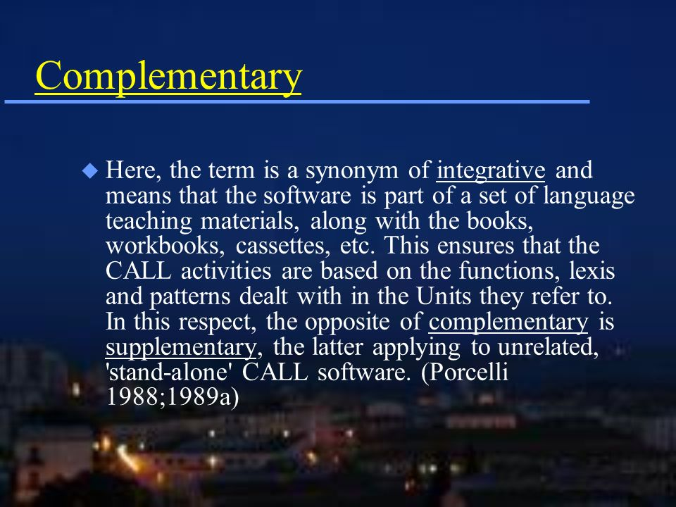 Complementary u Here, the term is a synonym of integrative and means that the software is part of a set of language teaching materials, along with the books, workbooks, cassettes, etc.