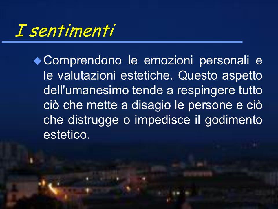 I sentimenti Comprendono le emozioni personali e le valutazioni estetiche. Questo aspetto dell'umanesimo tende a respingere tutto ciò che mette a disa
