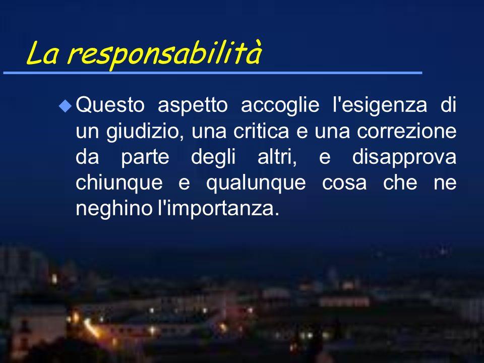 La responsabilità u Questo aspetto accoglie l'esigenza di un giudizio, una critica e una correzione da parte degli altri, e disapprova chiunque e qual