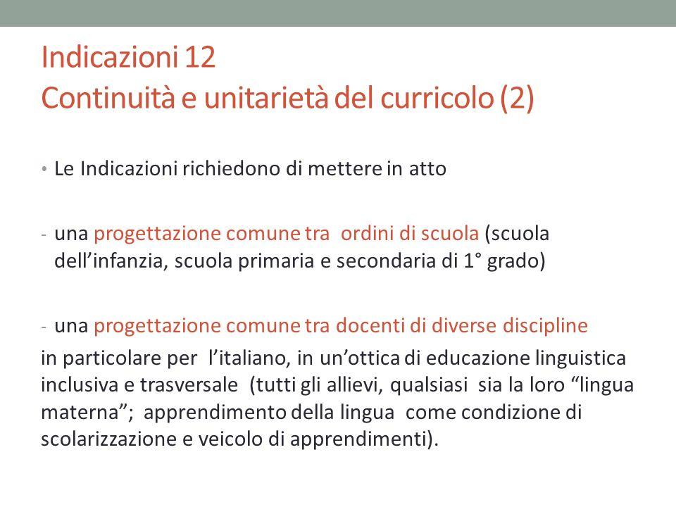 Indicazioni 12 Continuità e unitarietà del curricolo (2) Le Indicazioni richiedono di mettere in atto - una progettazione comune tra ordini di scuola