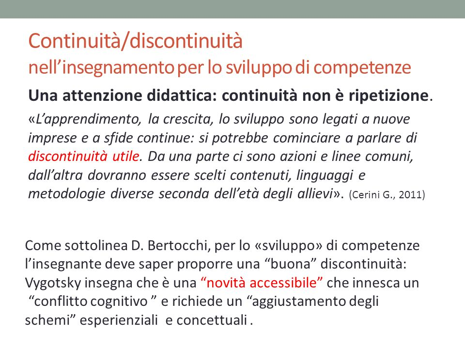 Continuità/discontinuità nellinsegnamento per lo sviluppo di competenze Una attenzione didattica: continuità non è ripetizione. «Lapprendimento, la cr