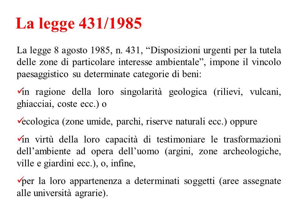La legge 431/1985 La legge 8 agosto 1985, n. 431, Disposizioni urgenti per la tutela delle zone di particolare interesse ambientale, impone il vincolo