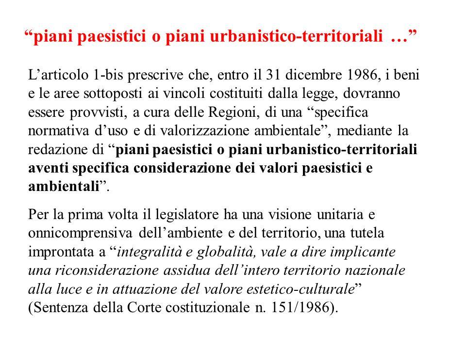 piani paesistici o piani urbanistico-territoriali … Larticolo 1-bis prescrive che, entro il 31 dicembre 1986, i beni e le aree sottoposti ai vincoli c
