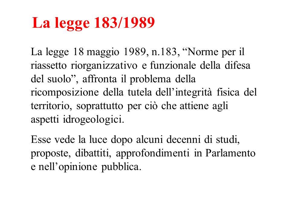 La legge 183/1989 La legge 18 maggio 1989, n.183, Norme per il riassetto riorganizzativo e funzionale della difesa del suolo, affronta il problema del