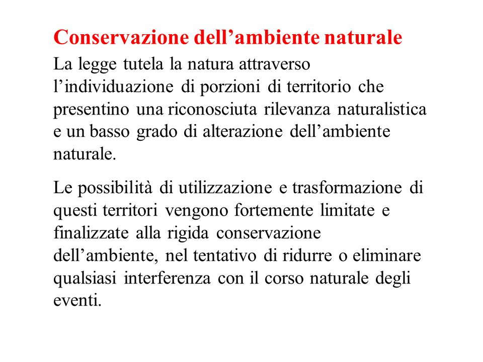 Conservazione dellambiente naturale La legge tutela la natura attraverso lindividuazione di porzioni di territorio che presentino una riconosciuta ril