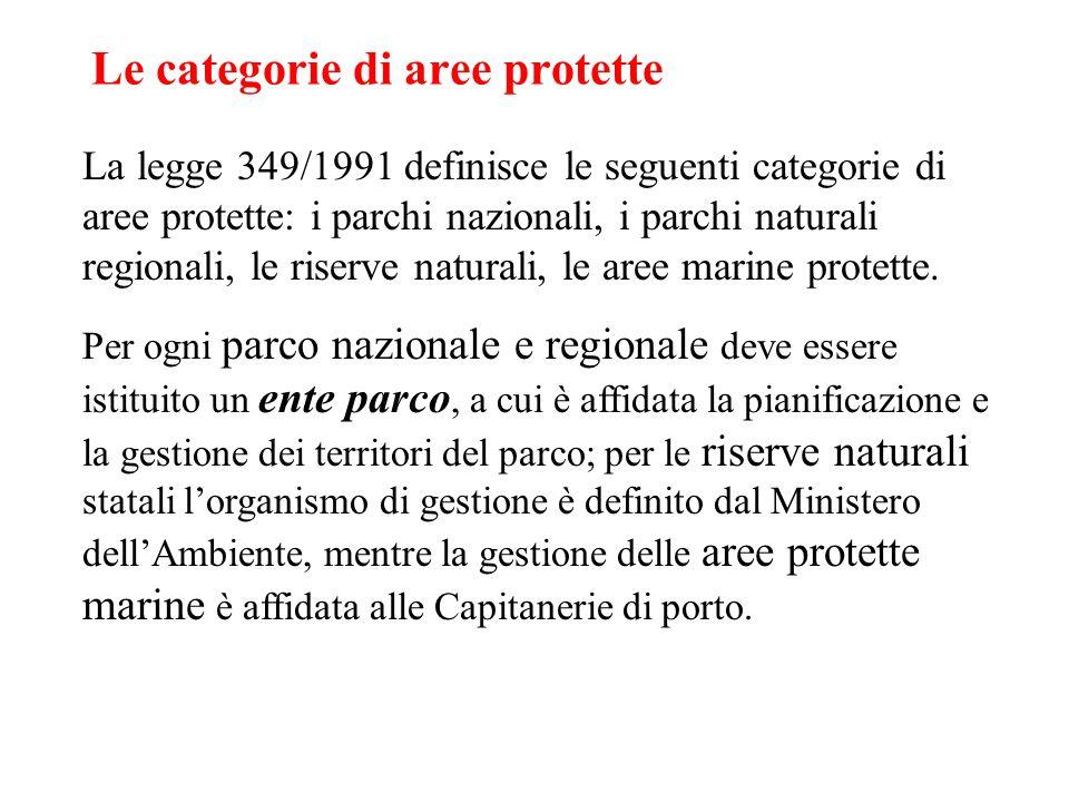 Le categorie di aree protette La legge 349/1991 definisce le seguenti categorie di aree protette: i parchi nazionali, i parchi naturali regionali, le